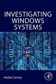 Investigating Windows Systems by Harlan Carvey
