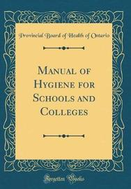 Manual of Hygiene for Schools and Colleges (Classic Reprint) by Provincial Board of Health of Ontario image