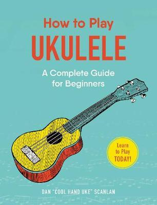 How to Play Ukulele by Dan Scanlan
