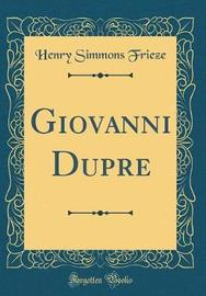 Giovanni Dupre (Classic Reprint) by Henry Simmons Frieze