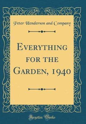 Everything for the Garden, 1940 (Classic Reprint) by Peter Henderson and Company