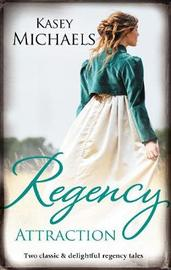 Regency Attraction/A Gentleman by Any Other Name/The Dangerous Debutante by Kasey Michaels