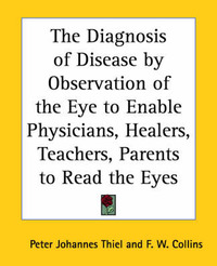 The Diagnosis of Disease by Observation of the Eye to Enable Physicians, Healers, Teachers, Parents to Read the Eyes by Peter Johannes Thiel image