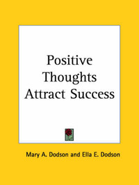 Positive Thoughts Attract Success (1920) by Ella E. Dodson