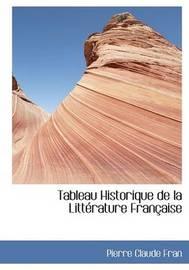 Tableau Historique De La LittAcrature FranAsaise (Large Print Edition) by Pierre Claude Fran image