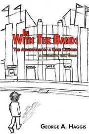 In with the Band by George A. Haggis