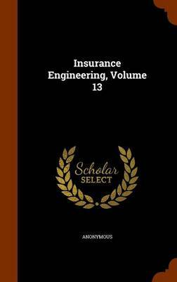 Insurance Engineering, Volume 13 by * Anonymous