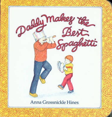 Daddy Makes the Best Spaghetti by Anna Grossnickle Hines image