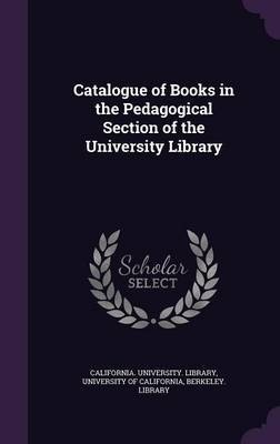 Catalogue of Books in the Pedagogical Section of the University Library