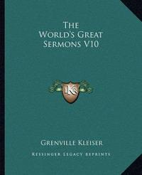 The World's Great Sermons V10 by Grenville Kleiser