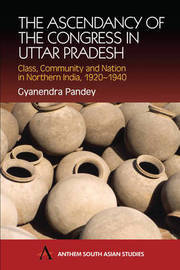 The Ascendancy of the Congress in Uttar Pradesh by Gyanendra Pandey image
