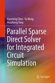 Parallel Sparse Direct Solver for Integrated Circuit Simulation by Xiaoming Chen