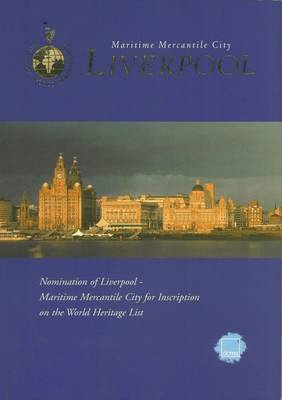 Liverpool: Maritime Mercantile City by Liverpool World Heritage Steering Group