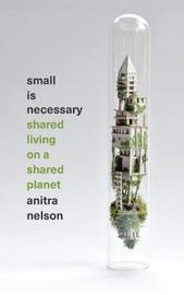 Small is Necessary by Anitra Nelson