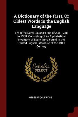 A Dictionary of the First, or Oldest Words in the English Language by Herbert Coleridge
