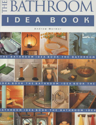 The Bathroom Idea Book by Andrew Wormer