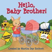 Hello, Baby Brother! by Martha Day Zschock