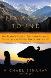 Himalaya Bound - One Family`s Quest to Save Their Animals?And an Ancient Way of Life by Michael Benanav