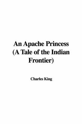 An Apache Princess (a Tale of the Indian Frontier) by Charles King image