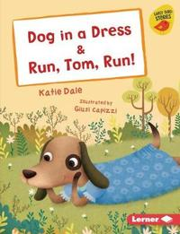 Dog in a Dress & Run, Tom, Run! by Katie Dale