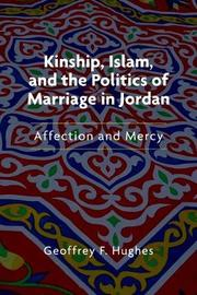 Kinship, Islam, and the Politics of Marriage in Jordan by Geoffrey F. Hughes