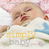 Simply Baby: 20 Special Handknits for Baby's First Two Years by Debbie Bliss