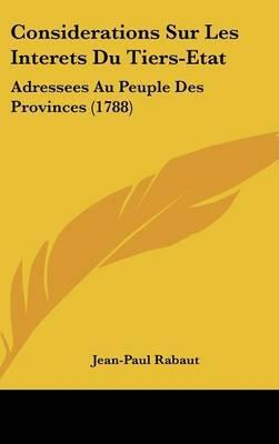 Considerations Sur Les Interets Du Tiers-Etat: Adressees Au Peuple Des Provinces (1788) by Jean-Paul Rabaut image