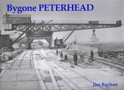 Bygone Peterhead by Jim Buchan