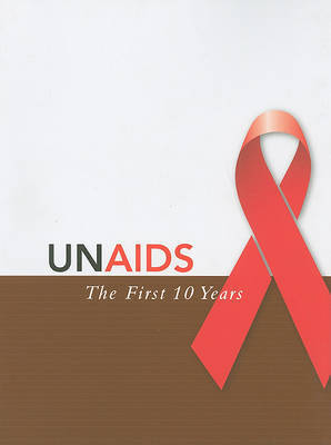 UNAIDS - the First Ten Years by Albert R. Jonsen