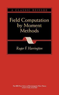 Field Computation by Moment Methods by Roger F. Harrington