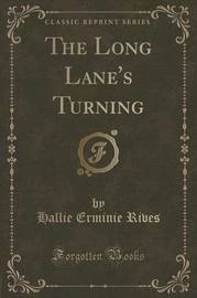 The Long Lane's Turning (Classic Reprint) by Hallie Erminie Rives