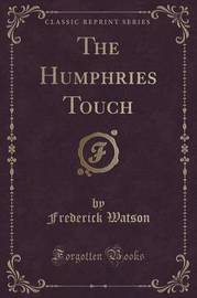 The Humphries Touch (Classic Reprint) by Frederick Watson