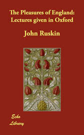 The Pleasures of England: Lectures Given in Oxford by John Ruskin image