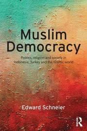 Muslim Democracy by Edward V. Schneier