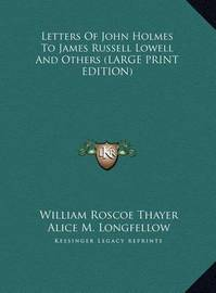 Letters of John Holmes to James Russell Lowell and Others by William Roscoe Thayer