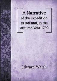 A Narrative of the Expedition to Holland, in the Autumn Year 1799 by Edward Walsh