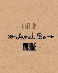 Wake Up and Be Awesome, Self Inspiration Notebook, Dot Grid Journal, Blank Notebook No Lined, Graph Paper, 8 X 10, 120 Page by Mind Publisher