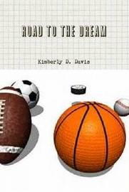 Road to the Dream by Kimberly Davis