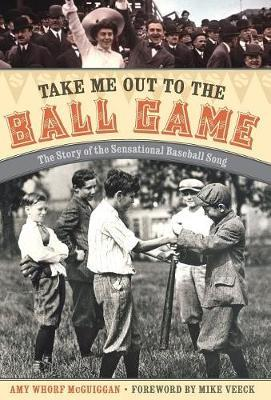 Take Me Out to the Ball Game by Amy Whorf McGuiggan