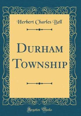 Durham Township (Classic Reprint) by Herbert Charles Bell