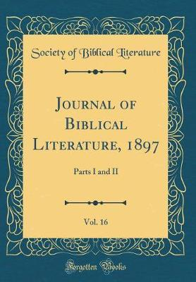 Journal of Biblical Literature, 1897, Vol. 16 by Society of Biblical Literature