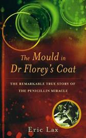 The Mould In Dr Florey's Coat by Eric Lax image