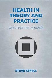 Health in Theory and Practice by Steve Kippax
