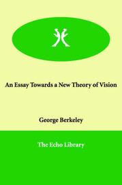 An Essay Towards a New Theory of Vision by George Berkeley