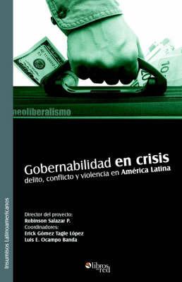 Gobernabilidad En Crisis: Delito, Conflicto Y Violencia En America Latina by Erick Gomez Tagle Lopez