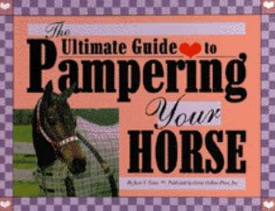 The Ultimate Guide to Pampering Your Horse by June V. Evers