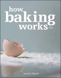 How Baking Works by Paula I Figoni