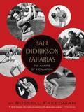 Babe Didrikson Zaharias: The Making of a Champion by Russell Freedman