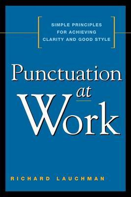 Punctuation at Work: Simple Principles for Achieving Clarity and Good Style by Richard Lauchman image