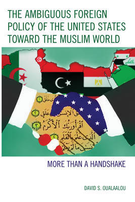 The Ambiguous Foreign Policy of the United States toward the Muslim World by David S Oualaalou